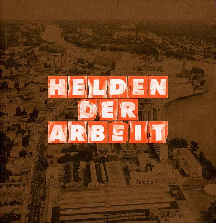 HELDEN DER ARBEIT Kunstfestival Berlin